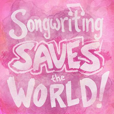 Songwriting Saves the World