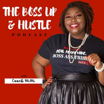 The Boss Up & Hustle Podcast