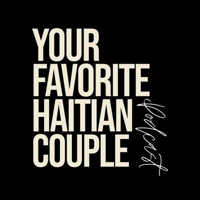 Your Favorite Haitian Couple Podcast