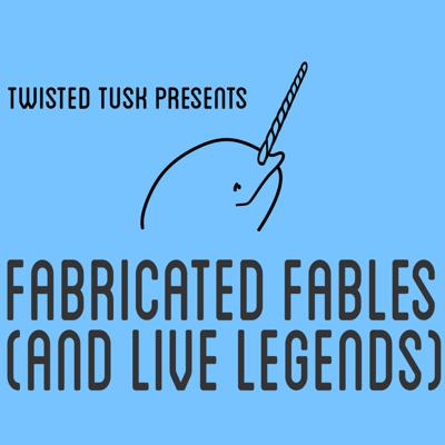 Fabricated Fables (and Live Legends)
