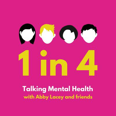 1 in 4: Talking Mental Health with Abby Lacey & Friends