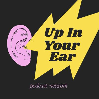Up In Your Ear Podcast Network