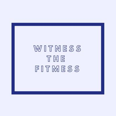 Witness The Fitmess
