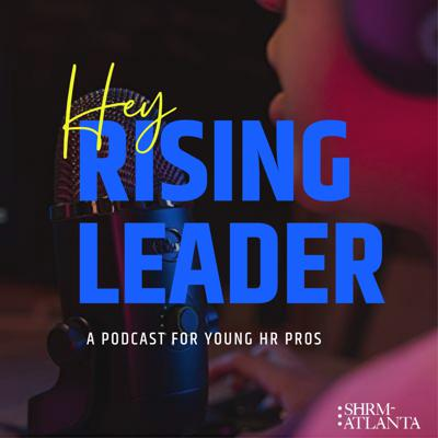 Hey Rising Leader: A Podcast for Young HR Pros