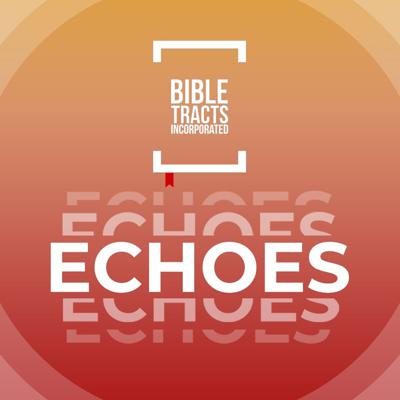 Bible Tract Echoes Podcast