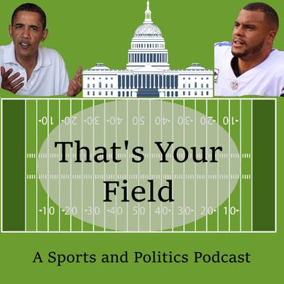 That's Your Field is a podcast by a politics junkie and a sports... guy, I guess. Every episode, we'll each explain one sports or political topic to one another, and if you listen, you'll learn!