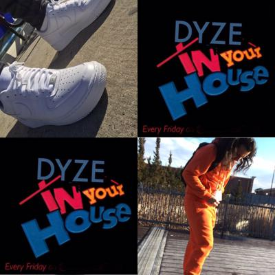 Dyze In Your House