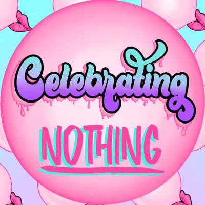 Celebrating Nothing Podcast