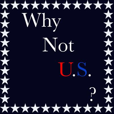 Why Not U.S.?