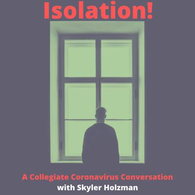 In a world with a global pandemic, nonexistent college campuses, online learning, and general chaos, what's the one consistency? Podcasting. Isolation! A Collegiate Coronavirus Conversation, hosted by Skyler Holzman (Cornell University '22) takes us through the experience of current college students in isolation due to the Coronavirus. Hopefully this provides a welcome distraction! Make sure to wash your hands everybody.