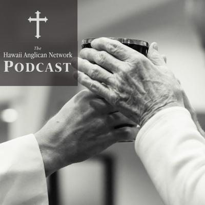 Hawaii Anglican Network Podcast
