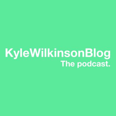 Kyle Wilkinson Podcast