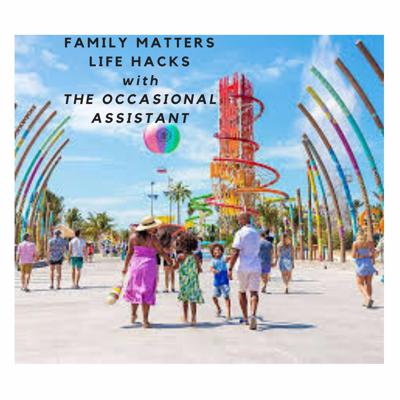 Family Matters LIFE HACKS The Occasional Assistant
