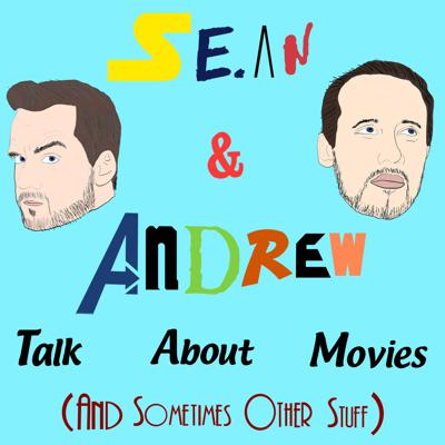 Sean & Andrew Talk About Movies (And Sometimes Other Stuff)