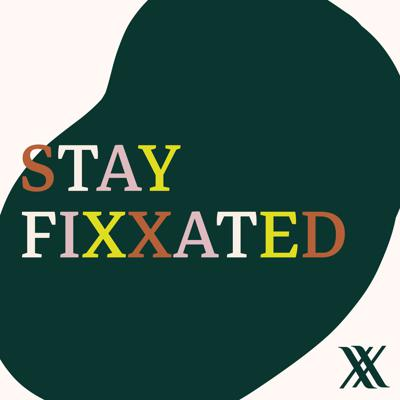 Stay Fixxated