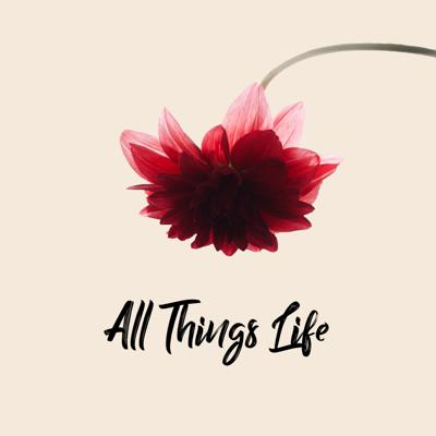 All Things Life