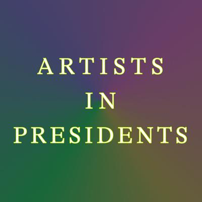 Artists In Presidents: Transmissions to Power