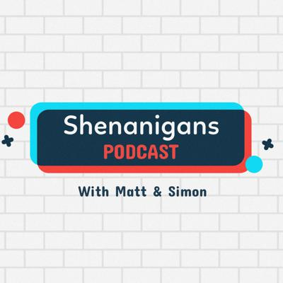 Shenanigans Podcast