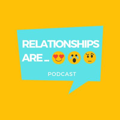 Relationships Are Podcast