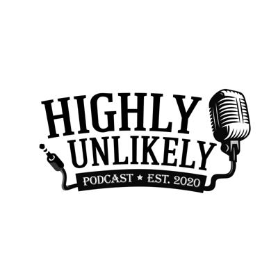 Highly Unlikely Podcast