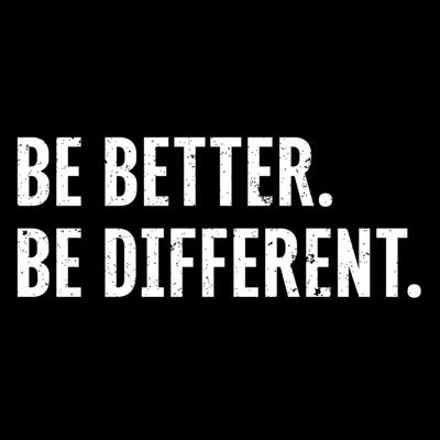Be Better. Be Different.