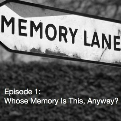 Cover art for Episode 1: Whose Memory Is This, Anyway?