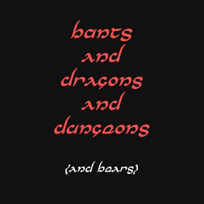 Cover art for BANTS AND DRAGONS AND DUNGEONS (and bears) - PART 1