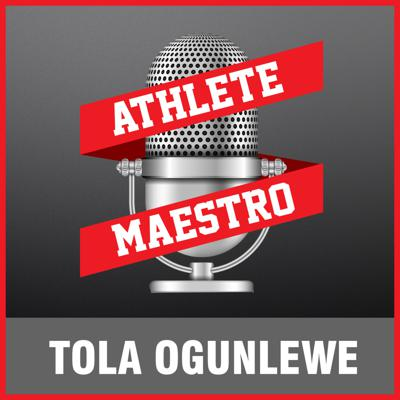 Athlete Maestro   The Ultimate Podcast For Young Athletes   Sports Education   Sport Psychology   Mental Toughness   Athlete Development   Mental Training with Tola Ogunlewe