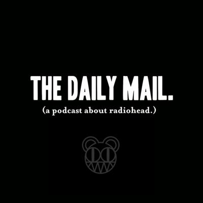 The Daily Mail: A Podcast About Radiohead.