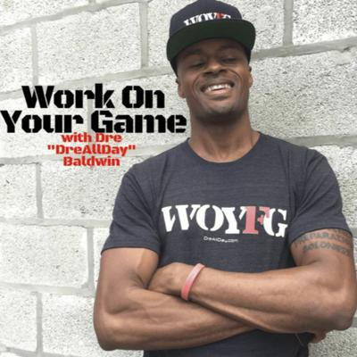 Work On Your Game with Dre Baldwin