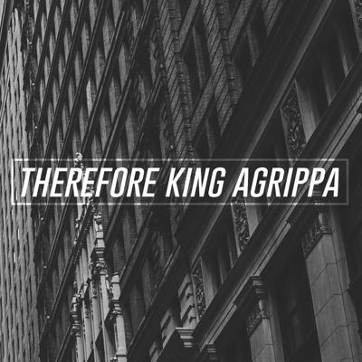 Cover art for Therefore King Agrippa
