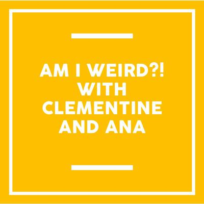 Cover art for Going Mentally Mindful for Mind: Am I Weird?! with Clementine and Ana