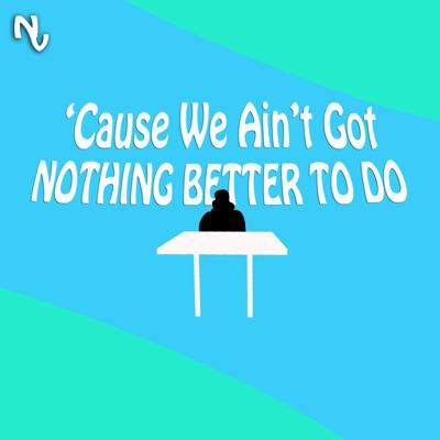 Cover art for CONTROLLING OUR EGOS PT. 1 - 'Cause We Ain't Got Nothing Better To Do Ep. 7