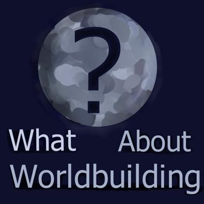 What About Worldbuilding