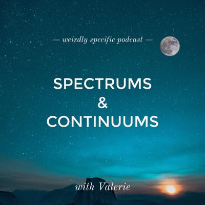 Cover art for #013: Spectrums & Continuums with Valerie