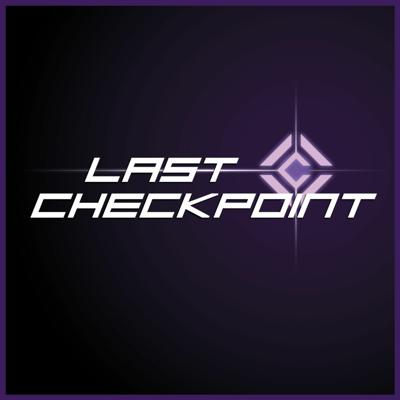 Last Checkpoint Podcast
