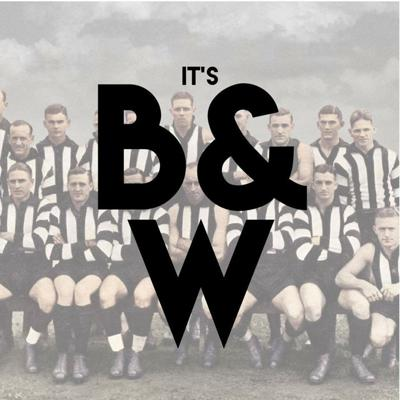 It's Black and White - Collingwood Podcast