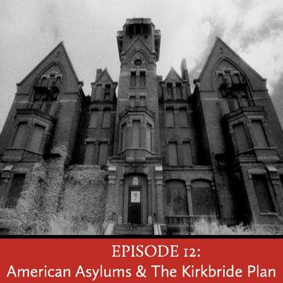 Cover art for Episode 12: American Asylums & The Kirkbride Plan