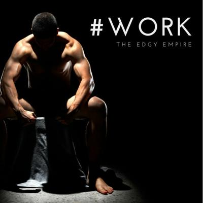 Cover art for #WORK - The EDGY Empire - Track 1