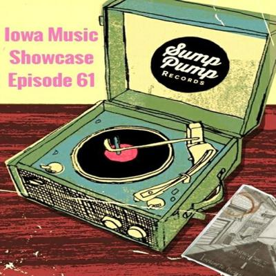 Cover art for Iowa Music Showcase - Episode 61: Music of Sump Pump Records, Part 1 of 2