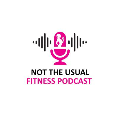 Cover art for Not The Usual Fitness Podcast-Episode 1