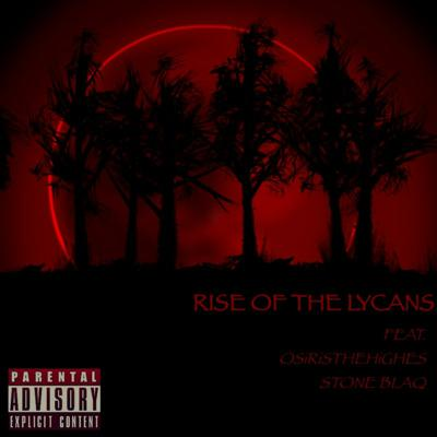 Cover art for Rise of the Lycans (OSiRiS x Stone Blaq)(Prod. by: Lyric on the Beat)