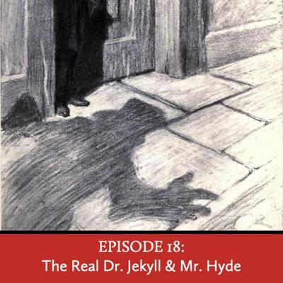 Cover art for Episode 18: The Real Dr. Jekyll & Mr. Hyde