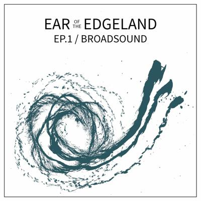 Cover art for Ear of the Edgeland Ep.1 / Broadsound