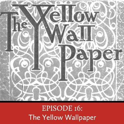 Cover art for Episode 16: The Yellow Wallpaper