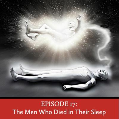 Cover art for Episode 17: The Men Who Died in Their Sleep