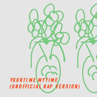 Cover art for Yourtime Mytime (Unofficial Rap Version)