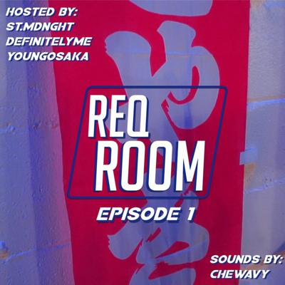 Cover art for REQ ROOM EP. 1 - Pretty Much A Live Group Chat w. DefinitelyMe, Young Osaka & St. Mdnght