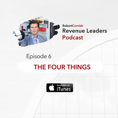 Cover art for EP6 - Attaining Goals and The Four Things / Revenue Leaders Podcast with Robert Cornish