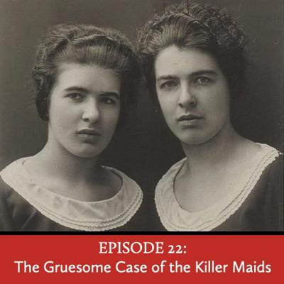 Cover art for Episode 22: The Gruesome Case of the Killer Maids
